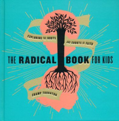 The Radical Book for Kids: Exploring the Roots and Shoots of Faith  -     By: Champ Thornton