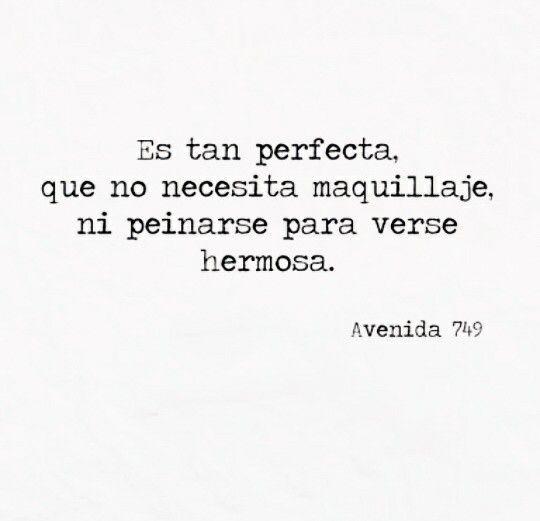 Todas las mujeres somos hermosas y no necesitamos ni una gota de maquillaje y mucho menos arreglarnos para vernos perfectas porque ya lo somos, tal vez nos guste arreglarnos y maquillarnos pero la próxima vez que lo hagamos pensemos que sin ello somos bellas y que si lo hacemos es para nosotras y no para alguien mas
