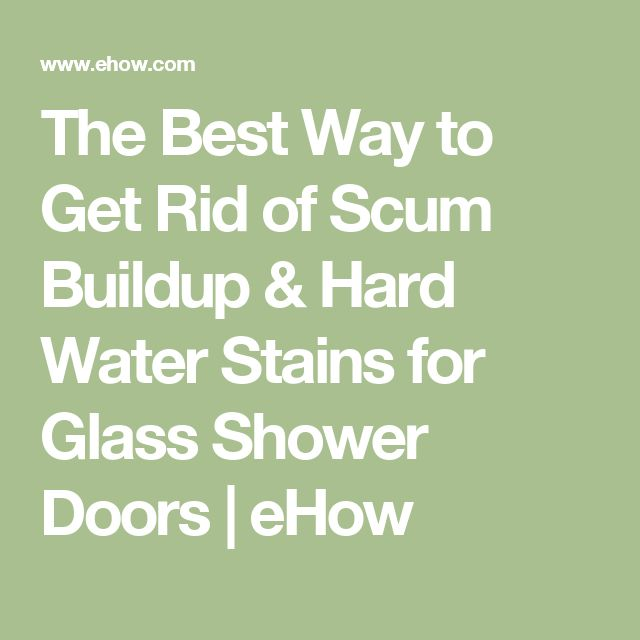 The Best Way to Get Rid of Scum Buildup & Hard Water Stains for Glass Shower Doors   eHow