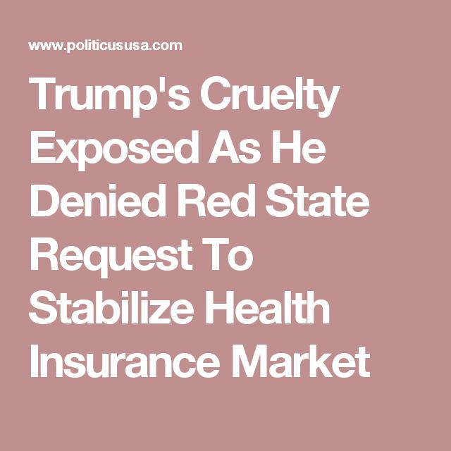 Trump's Cruelty Exposed As He Denied Red State Request To Stabilize Health Insurance Market