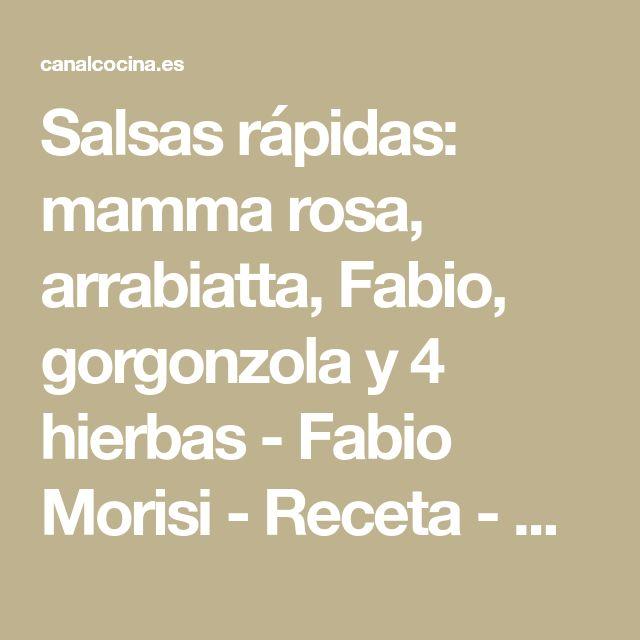 Salsas rápidas: mamma rosa, arrabiatta, Fabio, gorgonzola y 4 hierbas - Fabio Morisi - Receta - Canal Cocina