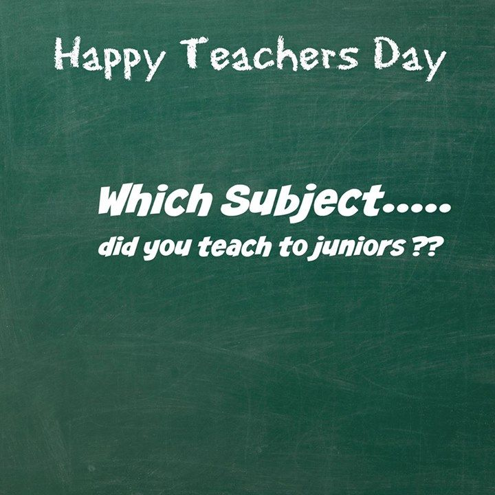"Happy Teachers Day !! "" Which subject did you teach to your juniors ??"""