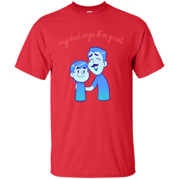 My Dad Says I'm Great T-Shirt
