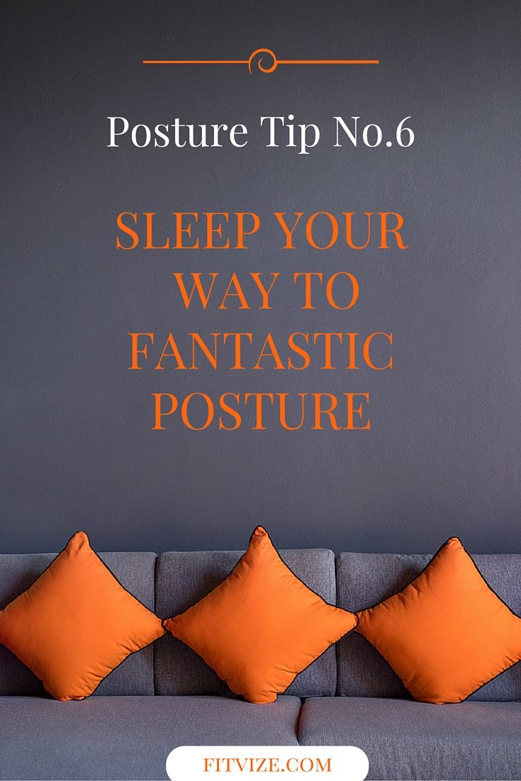 Posture Tip No.6 Try sleeping on your side with a neck support and with a pillow between your legs. Treat yourself to a high-quality orthopedic mattress and sleep your way to fantastic posture. More easy to follow posture tips - at fitvize.com