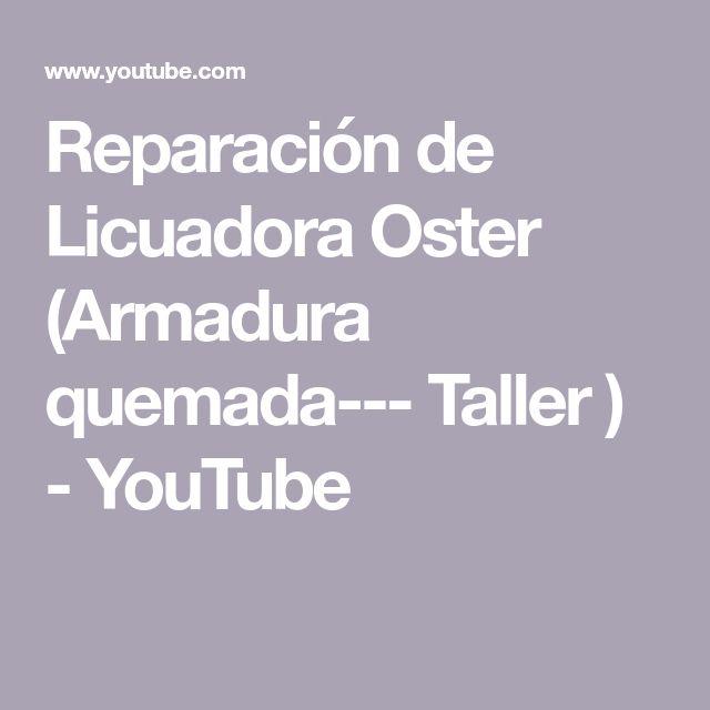 Reparación de Licuadora Oster (Armadura quemada--- Taller ) - YouTube