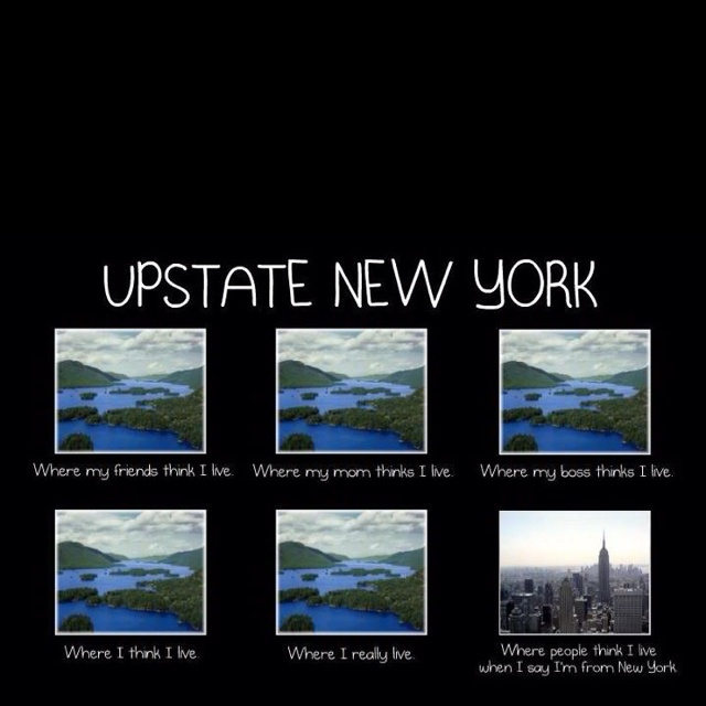 So true. Upstate New York.