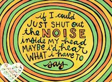 """""""If I just shut out the noise inside my head, maybe I'd hear what I have to say."""" @Rachel Awes art on Girlfriendology http://girlfriendology.com/8482/listening-to-girlfriends-girlfriend-guru-rachel-awes-shares-art/"""