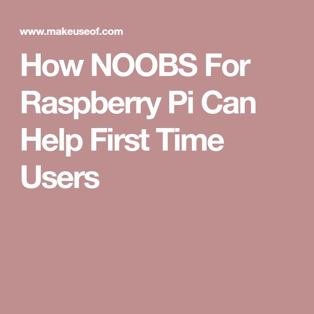 How NOOBS For Raspberry Pi Can Help First Time Users