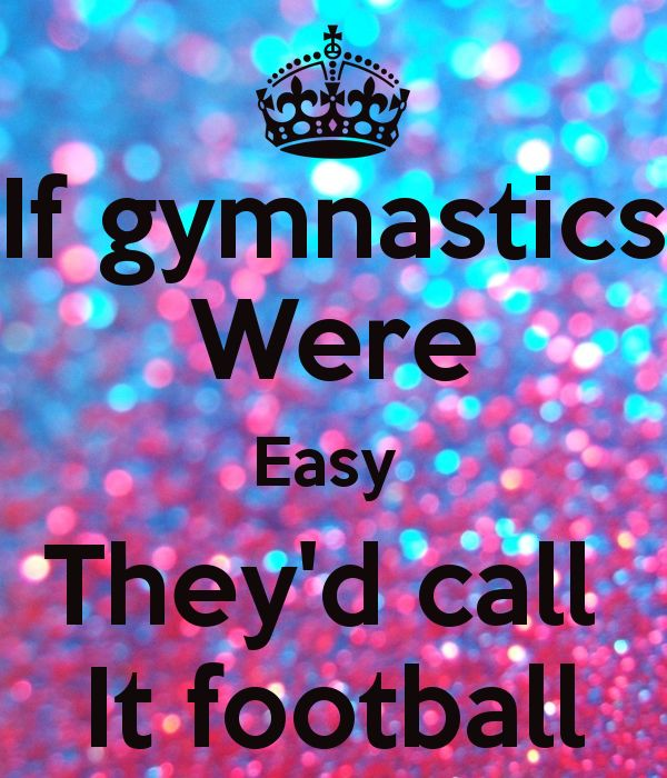 If Gymnastics Were Easy They Call It Football