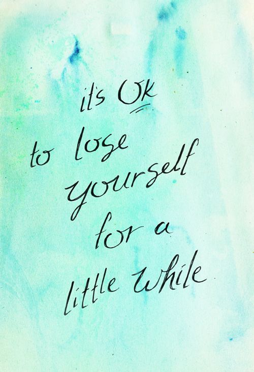 It's OK to lose yourself for a little while. #wisdom #affirmations #inspiration