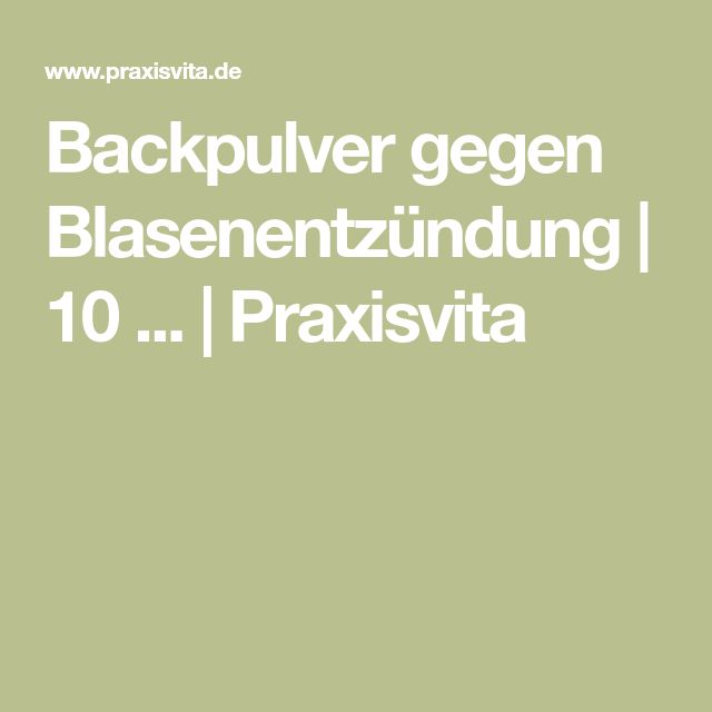 Backpulver gegen Blasenentzündung   10 ...   Praxisvita