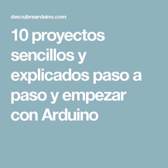 10 proyectos sencillos y explicados paso a paso y empezar con Arduino