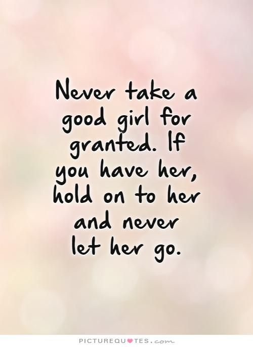 never take a good girl for granted if you have her hold on to her