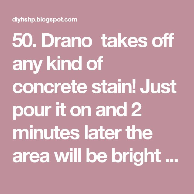 50. Drano  takes off any kind of concrete stain! Just pour it on and 2 minutes later the area will be bright white again! Green mold, oil, or just weathered..takes it all out.