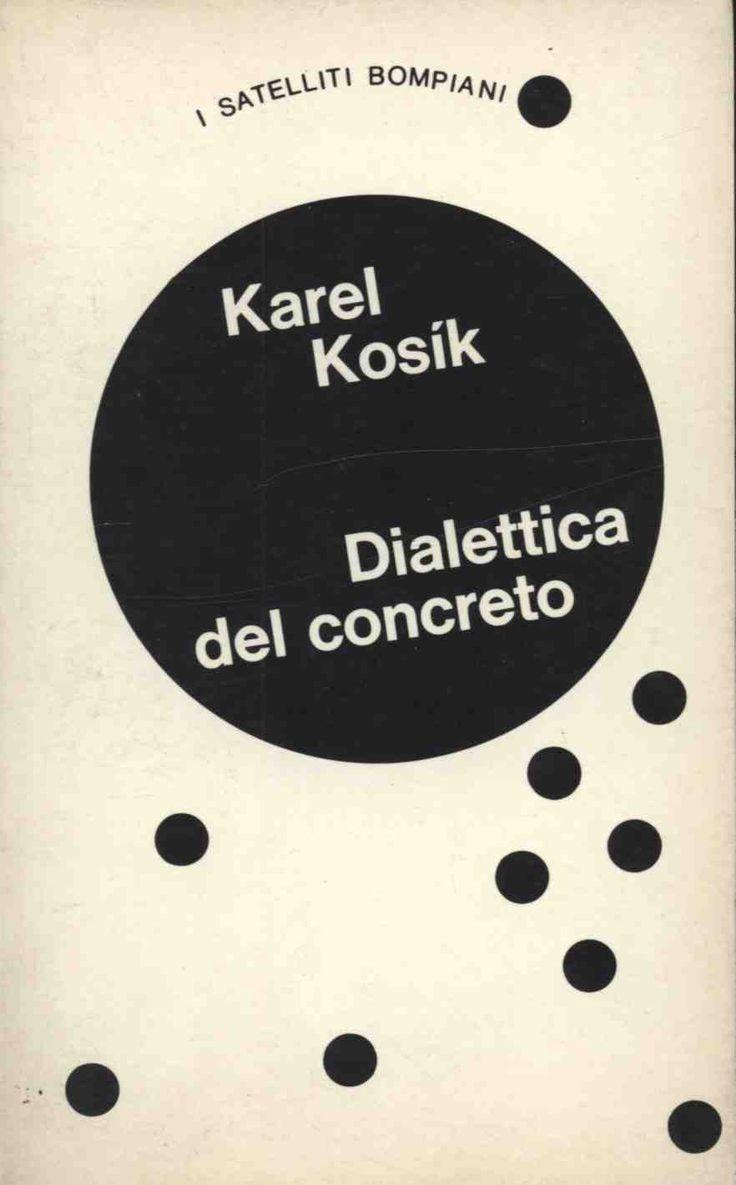Karel Kosik DIALETTICA DEL CONCRETO  1972 seconda edizione, 12mo 276pp, traduzione di Gianlorenzo Pacini, copertina di Bruno Munari - Brossura  collana I SATELLITI BOMPIANI 10