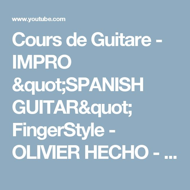 "Cours de Guitare - IMPRO ""SPANISH GUITAR"" FingerStyle - OLIVIER HECHO - YouTube"