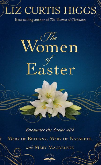 The Women of Easter by Liz Curtis Higgs - WaterBrook & Multnomah