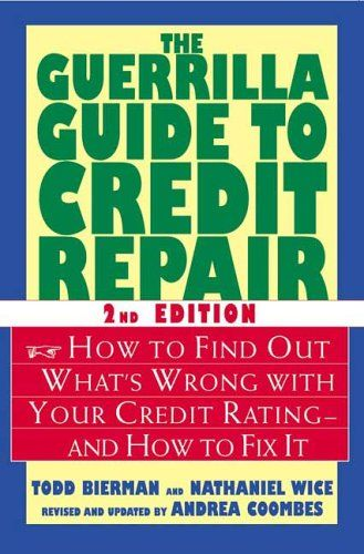 http://financepins.com/the-guerrilla-guide-to-credit-repair-how-to-find-out-whats-wrong-with-your-credit-rating-and-how-to-fix-it/ A bad credit rating can keep you from buying a house, renting a car, or even sending flowers. yet most people don't know how to find out the status of their credit or how to fix it if it's bad.This book can save you time and money. Written by a journalist and a credit consultant to the mortgage industry, ...