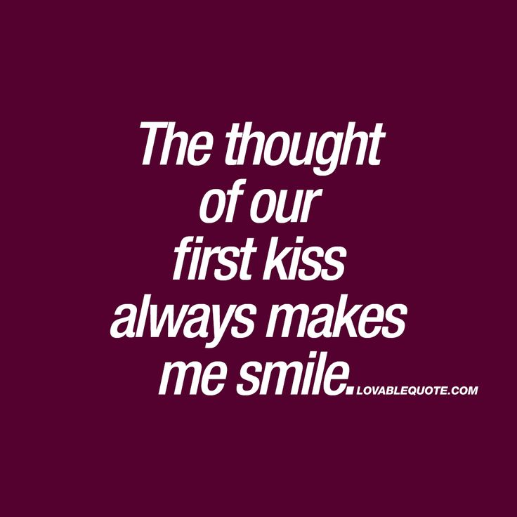"""The thought of our first kiss always makes me smile."" Click here right now and enjoy the most romantic couple quotes that you can share with someone!"
