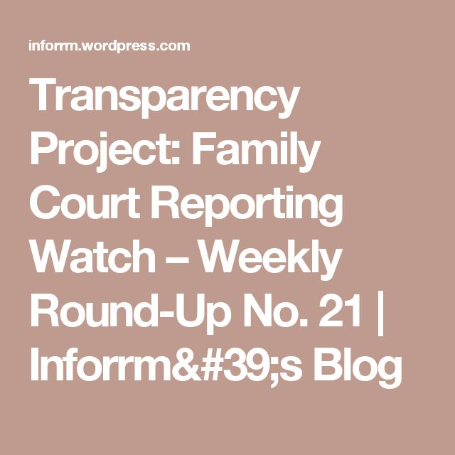 Transparency Project: Family Court Reporting Watch – Weekly Round-Up No. 21 | Inforrm's Blog
