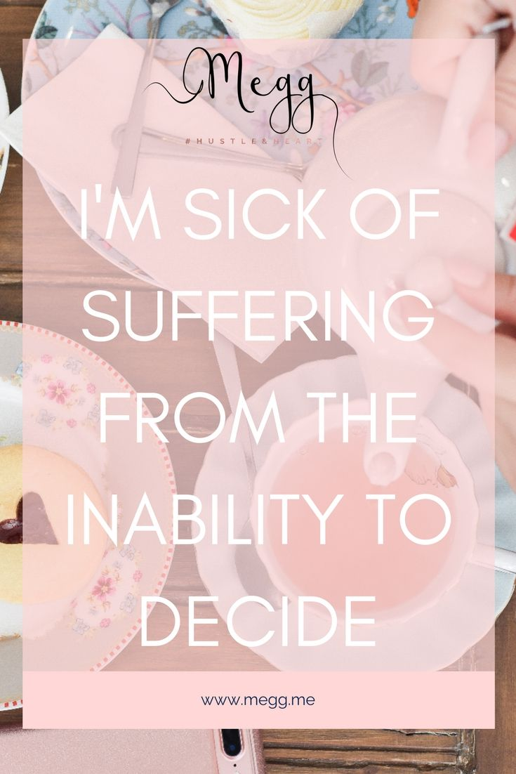 I'm sick of suffering from the inability to decide. In this column I talk about indecisiveness and how to change it.