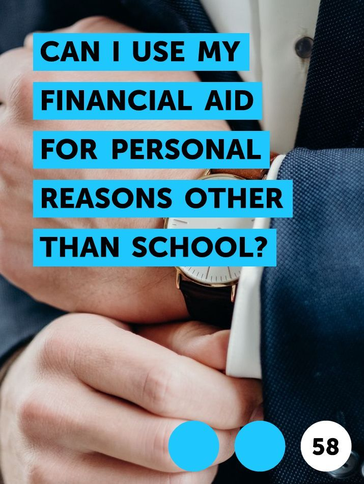 Can I Use My Financial Aid For Personal Reasons Other Than School In 2020 Financial Aid Person Money Management