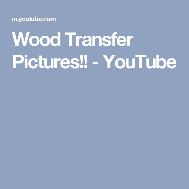 Wood Transfer Pictures!! - YouTube