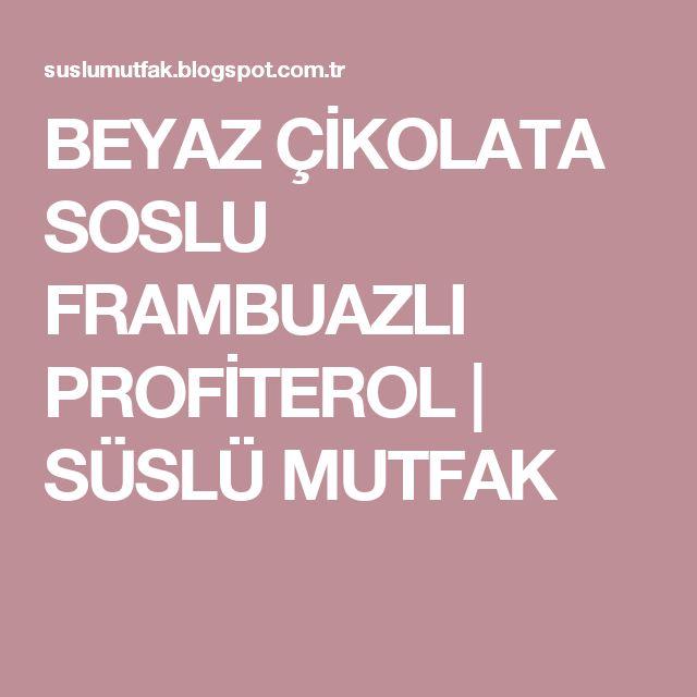 BEYAZ ÇİKOLATA SOSLU FRAMBUAZLI PROFİTEROL |                  SÜSLÜ MUTFAK