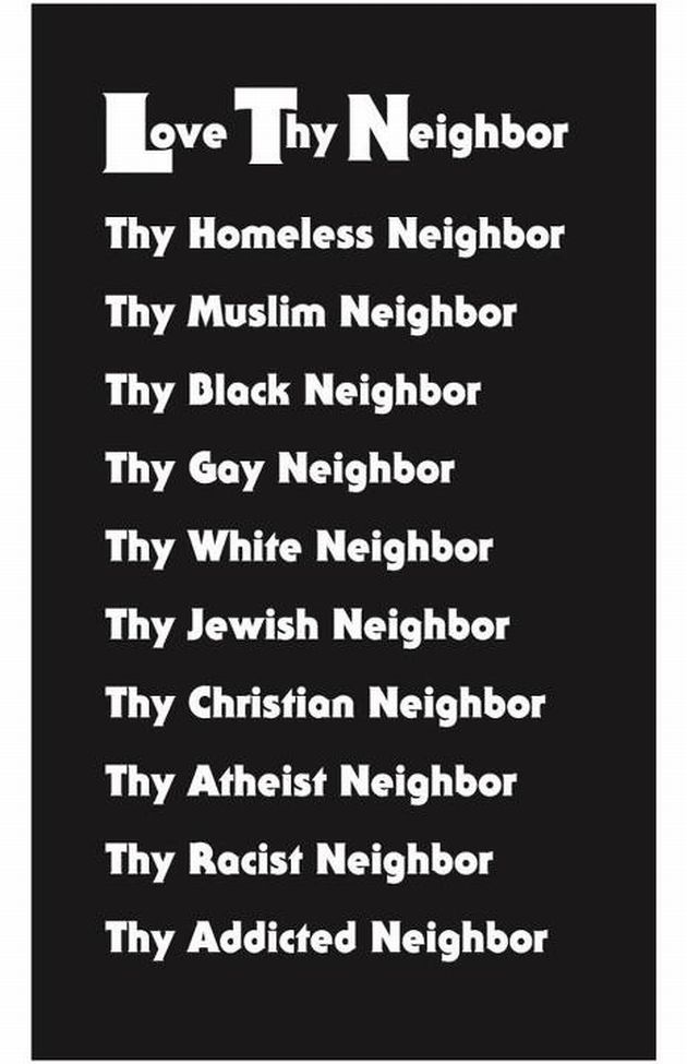 Love Thy Neighbor, Homeless, Muslim, Black, Gay, White, Jewish, Christian, Atheist, Racist, Addicted