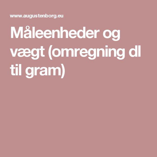 Måleenheder og vægt (omregning dl til gram)