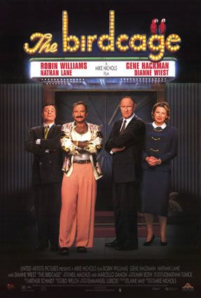 "The Birdcage (1996) Longtime lovers Armand and Albert own a Miami drag club, but when Armand's son announces his intent to marry the daughter of a stuffy U.S. senator, the gay couple feels compelled to pass themselves off as a ""normal"" family in this wild farce. Robin Williams, Gene Hackman, Nathan Lane, Dianne Wiest..9"