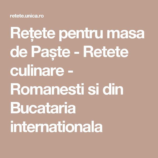 Rețete pentru masa de Paște - Retete culinare - Romanesti si din Bucataria internationala