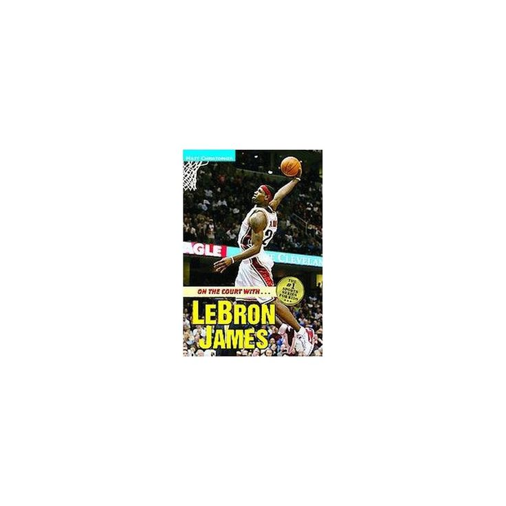 On the Court With Lebron James ( Matt Christopher Sports Biographies) (Paperback)