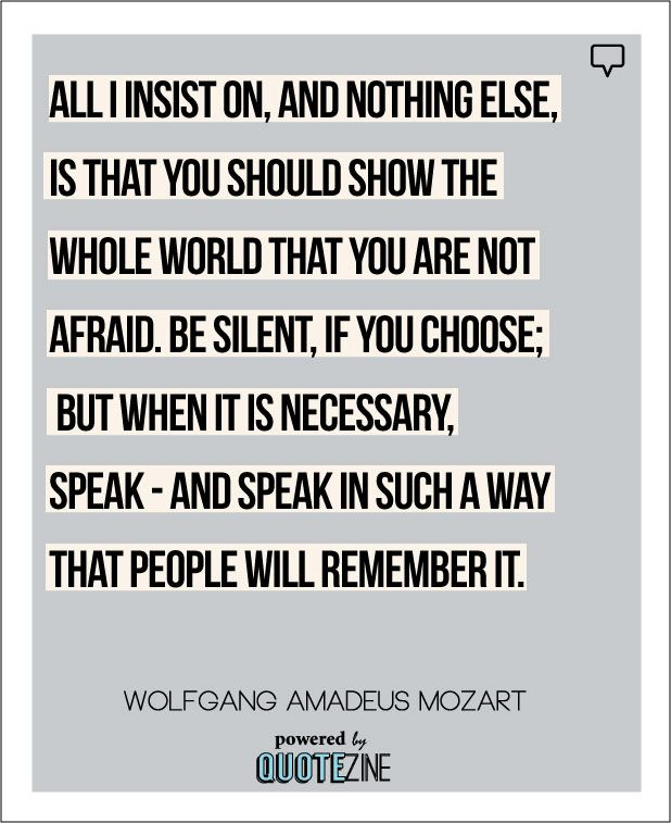 Be fearless. Don't allow your social anxiety to keep you from shining.  #Mozart #motivation #quote