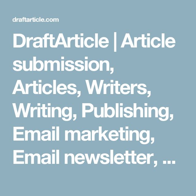 DraftArticle | Article submission, Articles, Writers, Writing, Publishing, Email marketing, Email newsletter, Email, Free articles, Article directory, Printable articles, Online articles, Submit articles, Article marketing