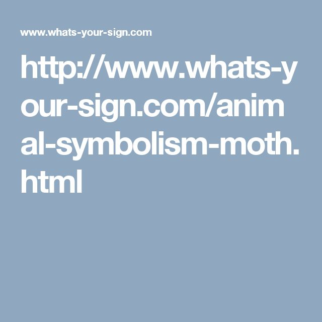 http://www.whats-your-sign.com/animal-symbolism-moth.html