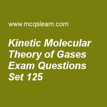Practice test on kinetic molecular theory of gases, chemistry quiz 125 online. Free chemistry exam's questions and answers to learn kinetic molecular theory of gases test with answers. Practice online quiz to test knowledge on kinetic molecular theory of gases, quantum numbers, liquid crystals, unit cell, quantum theory worksheets. Free kinetic molecular theory of gases test has multiple choice questions set as expression of root mean square velocities is description of relationship…
