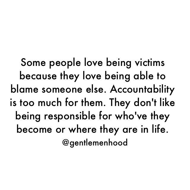 "Being a victim is sometimes convenient. It takes the pressure off us. It's easy to say ""well they do this and this is why I'm like this or act like that."" A mentality like that allow you to use as many excuses as possible. It's a whole different ball game to say ""they did this or that but I have a life to live and I can't let their wrong keep me from doing what is right for me and what is right period."" It requires too much maturity and accountability."