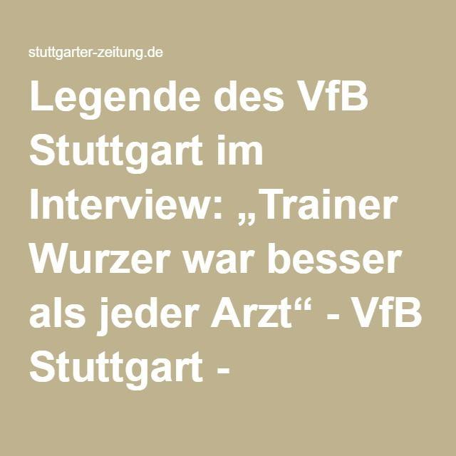 """Legende des VfB Stuttgart im Interview: """"Trainer Wurzer war besser als jeder Arzt"""" - VfB Stuttgart - Stuttgarter Zeitung"""