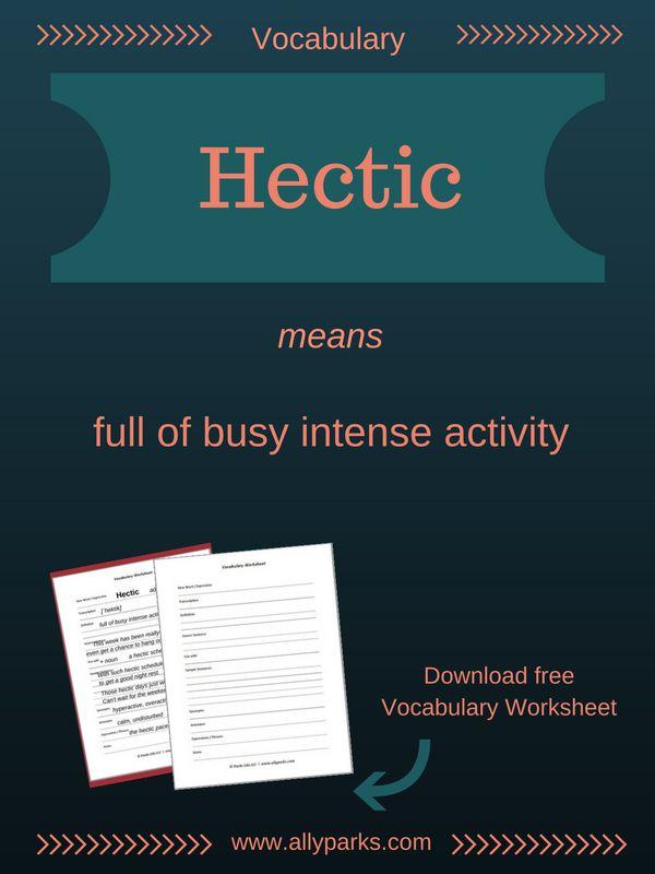 Download free Vocabulary Worksheet, http://www.allyparks.com/english-blog/vocabulary-worksheets-hectic  Vocabulary, esl, efl, English, Inglês, inglés, английский язык, ingles, английские