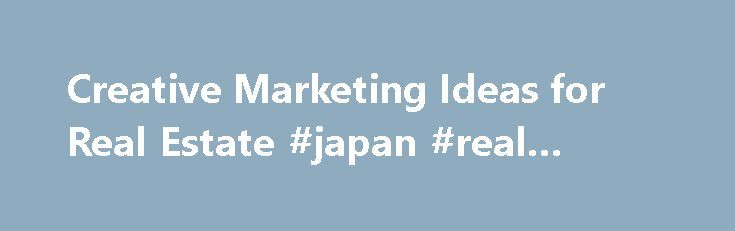 Creative Marketing Ideas for Real Estate #japan #real #estate http://real-estate.remmont.com/creative-marketing-ideas-for-real-estate-japan-real-estate/  #real estate marketing ideas # Creative Marketing Ideas for Real Estate by Barrett Barlowe Creative marketing can help sell one-of-a-kind properties. Targeted Advertising Properties that appeal to a narrow group of buyers benefit from a custom marketing plan. Houses in a less-than-prime school district might not appeal to traditional…