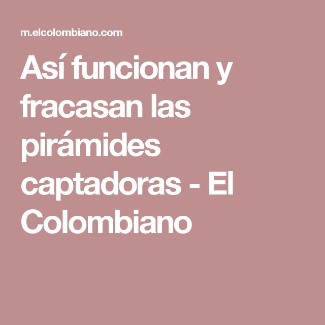 Así funcionan y fracasan las pirámides captadoras - El Colombiano