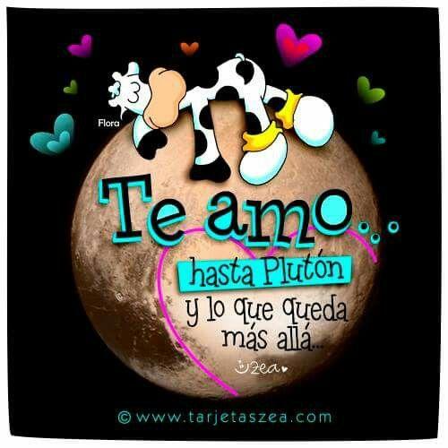 Te amo... hasta Plutón y lo que queda más allá.