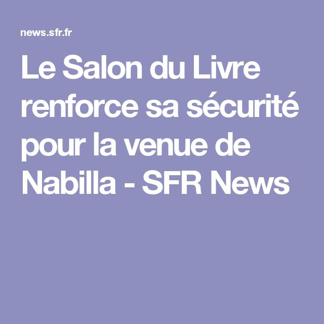 Le Salon du Livre renforce sa sécurité pour la venue de Nabilla - SFR News