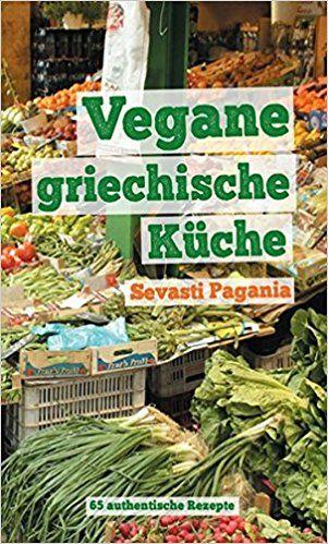 Vegane griechische Küche: 65 authentische Rezepte von Sevasti Pagania, bahoe books 2016, ISBN-13: 978-3903022232