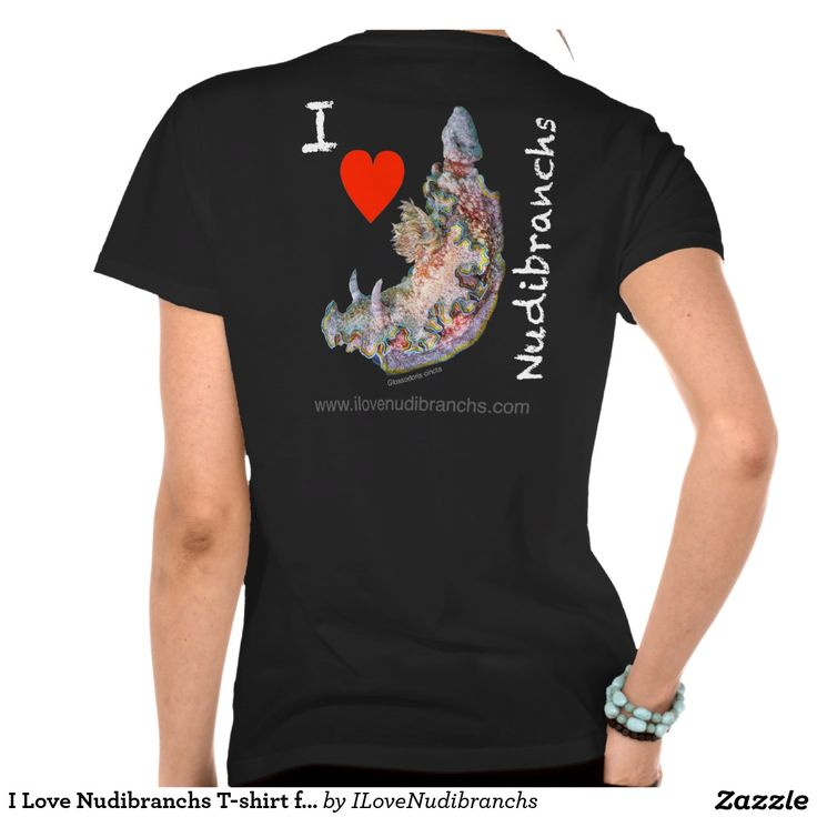 I Love Nudibranchs T-shirt for women #iLoveNudibranchs #shirt #Tshirt @zazzle