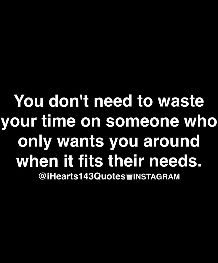 you don't need to waste your time on someone who only wants you a round when it fits their needs.
