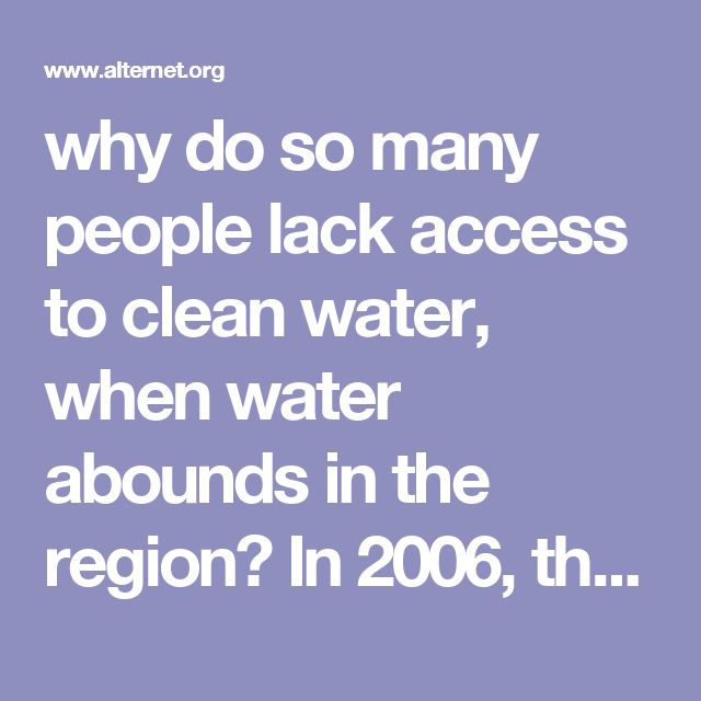 "why do so many people lack access to clean water, when water abounds in the region? In 2006, the United Nations Development Program (UNDP) reported the answer clearly: ""The scarcity at the heart of the global water crisis is rooted in power, poverty and inequality, not in physical availability.""  And since Latin America has one of the most inequitable income distribution rates in the world, water access in the region is equally skewed. What's more, a 2006 World Bank study shows average…"