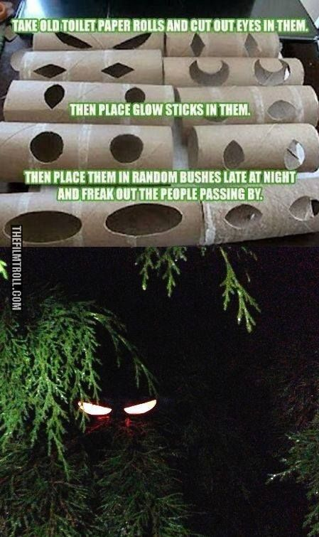 Creepy light up monster eyes lurking in the bushes! Stick a glow stick inside the toilet paper tube.