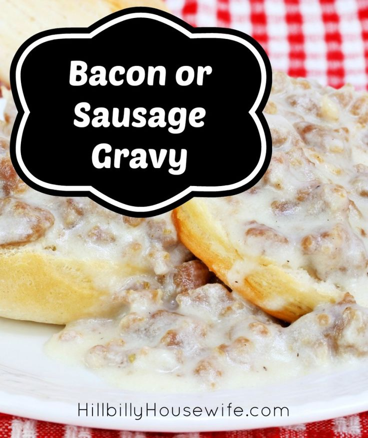 Bacon gravy and sausage gravy over biscuits are a breakfast staple around here. Country breakfast that'll fill you up.